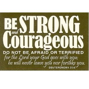 Be Strong and Couraeous