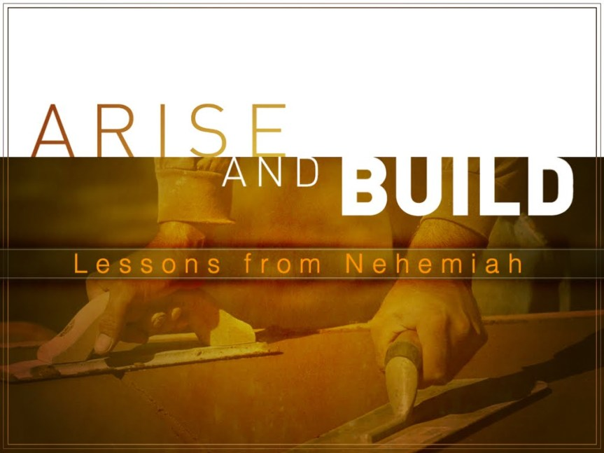 Arise and Build: Lessons from Nehemiah